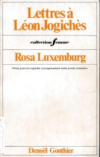 Lettres a Léon Jogichès / Rosa Luxemburg ; réunies annotées et préparées par Félix Tych ; présentées et choisies pour l'édition française par Victor Fay. - Paris : Denoel/Gonthier, 1971 (tome I. 1894-1899; Tome II.1900-1914) (LM 001.Luxemburg.2 / 1-2)