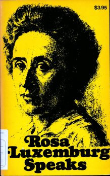 Rosa Luxemburg speaks / edited with an introduction by Mary-Alice Waters. - New York : Pathfinder press , 1970 (LM 001. Luxemburg.3)