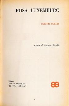 Scritti scelti / Rosa Luxemburg ; a cura di Luciano Amodio. - Milano : Avanti| , 1963 (LM 001.Luxemburg.6)