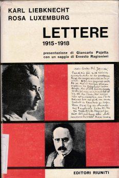 Lettere, 1915-1918 / Wilhelm Liebknecht, Rosa Luxemburg ; presentazione di Gian Carlo Pajetta ; introduzione di Ernesto Ragionieri. - Roma : Editori riuniti , 1967 (LM 001.Luxemburg.7)
