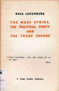 The mass strike, The political party and the Trade Unions 1906 / Rosa Luxemburg ; translated by Patrick Lavine. - Colombo : A young socialist publication , 1964 (LM 001.Luxemburg.15)