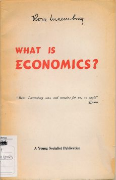 What is economics? / by Rosa Luxemburg ; translated by T. Edwards. - Colombo : Young Socialist Pubblication , 1968(LM 001.Luxemburg.17)