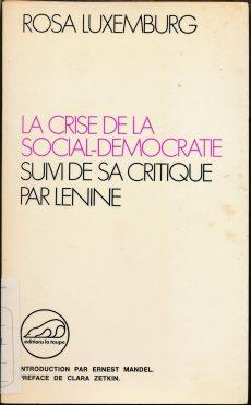 La crise de la social-democratie suivi de sa critique par Lénine / Rosa Luxemburg ; introduction par Ernest Mandel ; pref. de Clara Zetkin. - Bruxelles : La Taupe , 1970 (LM 001.Luxemburg.26)