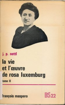 La vie et l'œuvre de Rosa Luxemburg / J. P. Nettl ; traduit par Irène Petit et Marianne Rachline (LM 001.Luxemburg.27/1-2)
