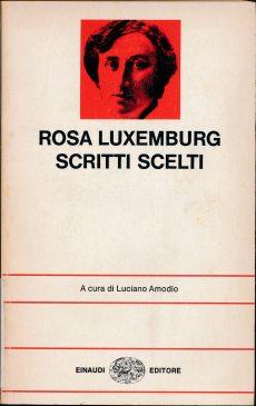Scritti scelti / Rosa Luxemburg ; a cura di Luciano Amodio. - Torino : Einaudi , 1975 (LM 001.Luxemburg.4)
